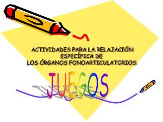 ACTIVIDADES PARA LA RELAJACI N ESPEC FICA DE  LOS  RGANOS FONOARTICULATORIOS
