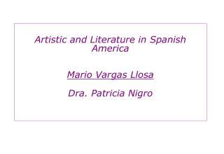 Artistic and Literature in Spanish America   Mario Vargas Llosa  Dra. Patricia Nigro