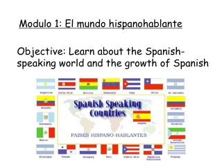 Objective: Learn about the Spanish-speaking world and the growth of Spanish