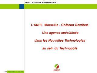 L ANPE  Marseille - Ch teau Gombert   Une agence sp cialis e   dans les Nouvelles Technologies  au sein du Technop le