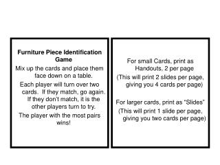 Furniture Piece Identification Game  Mix up the cards and place them face down on a table.   Each player will turn over