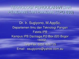 TEKNOLOGI PENGOLAHAN DAN PENGAWETAN PANGAN TPG 630