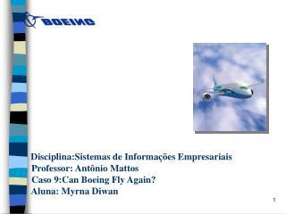 Disciplina:Sistemas de Informa  es Empresariais          Professor: Ant nio Mattos          Caso 9:Can Boeing Fly Again