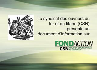 Le syndicat des ouvriers du fer et du titane CSN pr sente un  document d information sur