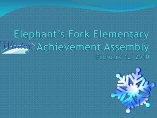 Elephant s Fork Elementary  Achievement Assembly February 12, 2010