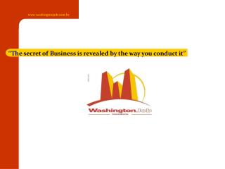 The secret of Business is revealed by the way you conduct it