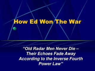 How Ed Won The War