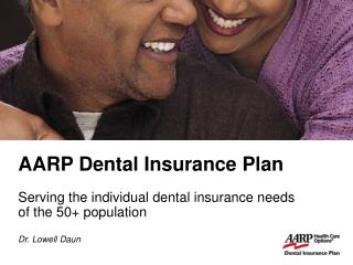AARP Dental Insurance Plan  Serving the individual dental insurance needs of the 50 population  Dr. Lowell Daun