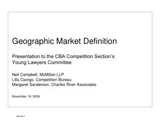 Geographic Market Definition  Presentation to the CBA Competition Section s  Young Lawyers Committee  Neil Campbell, McM