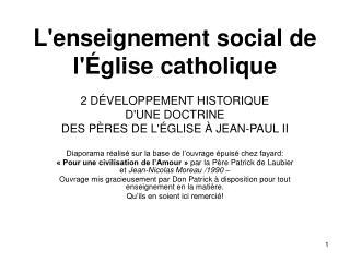 Lenseignement social de l glise catholique  2 D VELOPPEMENT HISTORIQUE DUNE DOCTRINE DES P RES DE L GLISE   JEAN-PAUL II