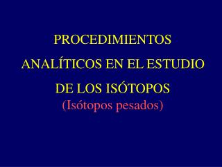 PROCEDIMIENTOS ANAL TICOS EN EL ESTUDIO  DE LOS IS TOPOS Is topos pesados