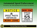Automated Speed Enforcement Presented by Capt. Mike Spaulding and First Sergeant Jay Robinson
