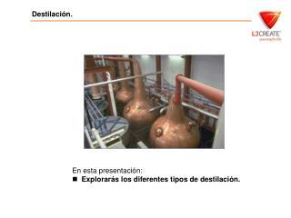 En esta presentaci n: Explorar s los diferentes tipos de destilaci n.