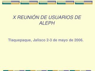 X REUNI N DE USUARIOS DE ALEPH