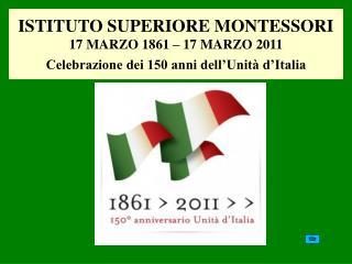 ISTITUTO SUPERIORE MONTESSORI  17 MARZO 1861   17 MARZO 2011  Celebrazione dei 150 anni dell Unit  d Italia