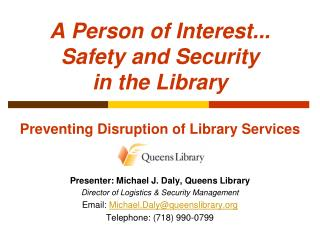 A Person of Interest... Safety and Security  in the Library  Preventing Disruption of Library Services