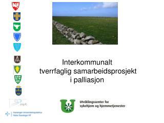 Interkommunalt   tverrfaglig samarbeidsprosjekt  i palliasjon