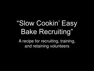Slow Cookin  Easy Bake Recruiting