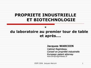 PROPRIETE INDUSTRIELLE         ET BIOTECHNOLOGIE            du laboratoire au premier tour de table         et apr s .