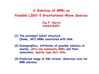 A Subclass of GRBs as Possible LIGO-2 Gravitational-Wave Sources  Jay P. Norris NASA