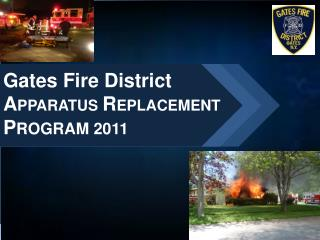 Gates Fire District APPARATUS REPLACEMENT PROGRAM 2011