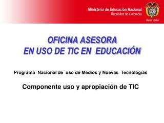 OFICINA ASESORA  EN USO DE TIC EN  EDUCACI N