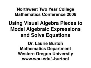 Northwest Two Year College Mathematics Conference 2006  Using Visual Algebra Pieces to Model Algebraic Expressions and S