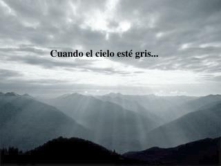 Cuando el cielo est  gris...