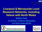 Liverpool  Merseyside Local Research Networks, including liaison with North Wales