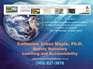 Catherine Cross Maple, Ph.D. Deputy Secretary Learning and Accountability