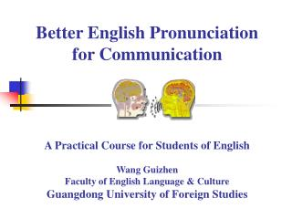Better English Pronunciation  for Communication     A Practical Course for Students of English  Wang Guizhen Faculty of