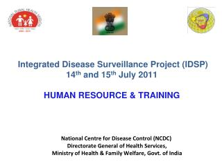 Integrated Disease Surveillance Project IDSP 14th and 15th July 2011  HUMAN RESOURCE  TRAINING