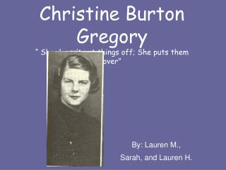 Christine Burton Gregory   She doesn t put things off; She puts them over
