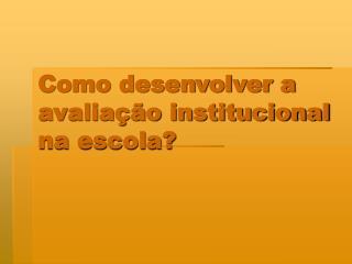 Como desenvolver a avalia  o institucional na escola