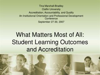 What Matters Most of All:  Student Learning Outcomes and Accreditation
