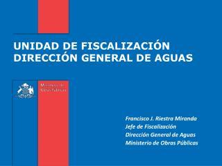 UNIDAD DE FISCALIZACI N DIRECCI N GENERAL DE AGUAS