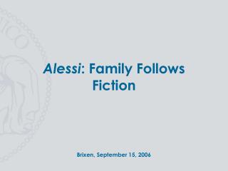Alessi: Family Follows Fiction