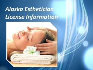 Alaska Esthetician License Information