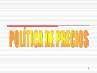POL TICA DE PRECIOS