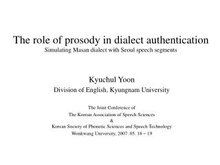 The role of prosody in dialect authentication Simulating Masan dialect with Seoul speech segments