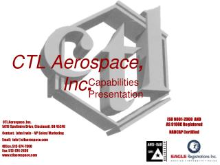 CTL Aerospace, Inc. 5616 Spellmire Drive, Cincinnati, OH 45246 Contact:  John Irwin   VP Sales