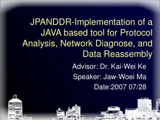 JPANDDR-Implementation of a JAVA based tool for Protocol Analysis, Network Diagnose, and Data Reassembly