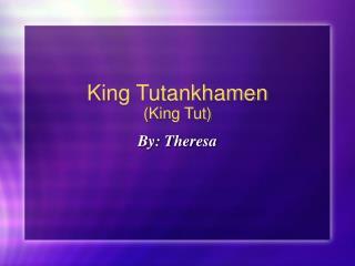 King Tutankhamen King Tut