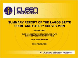 SUMMARY REPORT OF THE LAGOS STATE CRIME AND SAFETY SURVEY 2009  PRODUCED BY   CLEEN FOUNDATION IN COLLABORATION WITH  LA