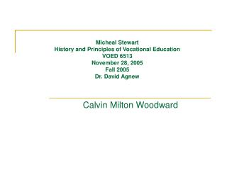 Micheal Stewart History and Principles of Vocational Education VOED 6513 November 28, 2005 Fall 2005 Dr. David Agnew