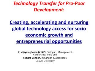 Technology Transfer for Pro-Poor Development:   Creating, accelerating and nurturing  global technology access for socio
