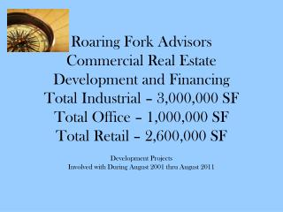 Roaring Fork Advisors Commercial Real Estate Development and Financing Total Industrial   3,000,000 SF Total Office   1,