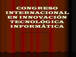 CONGRESO INTERNACIONAL EN INNOVACI N TECNOL GICA INFORM TICA