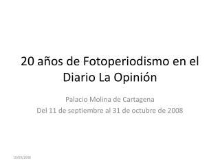 20 a os de Fotoperiodismo en el Diario La Opini n