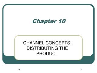 CHANNEL CONCEPTS: DISTRIBUTING THE PRODUCT